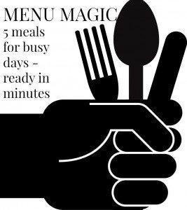 Menu Magic – 5 ready in minutes meals